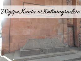 Wyspa Kanta w Kaliningradzie. Atrakcja, na którą nie stracisz ani złotówki