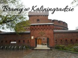Bramy w Kaliningradzie. Odwiedź je wszystkie. Naprawdę warto