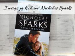 """,,I wciąż ją kocham"""" Nicholas Sparks. Książka o pokonywaniu własnych słabości"""