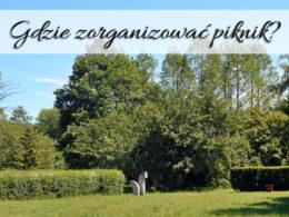 Gdzie zorganizować piknik? Jakie znasz idealne miejscówki?