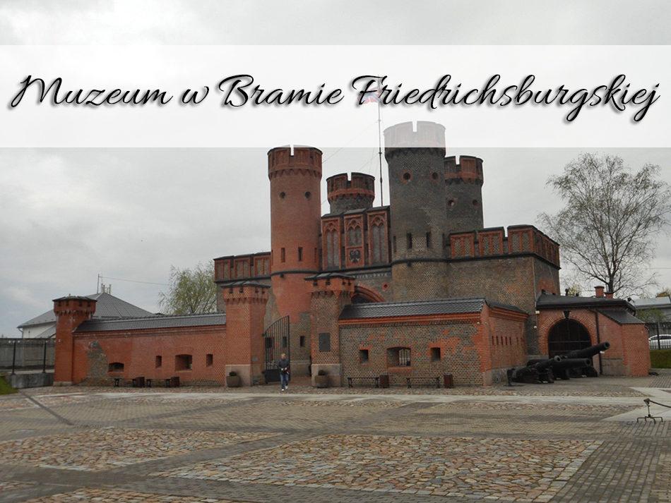 Muzeum w Bramie Friedrichsburgskiej