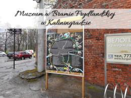 Muzeum w Bramie Frydlandskiej w Kaliningradzie. Blisko dworca autobusowego