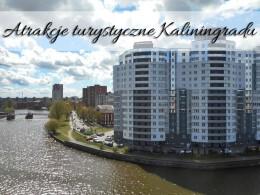 Atrakcje turystyczne Kaliningradu. Która najbardziej Cię zainteresowała?