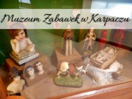 Muzeum Zabawek w Karpaczu. Świetna rozrywka oraz powrót do wspomień