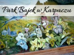 Park Bajek w Karpaczu. To miejsce zapamiętamy na zawsze!