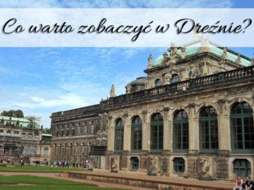 Co warto zobaczyć w Dreźnie? [Podróżnicze ABC]