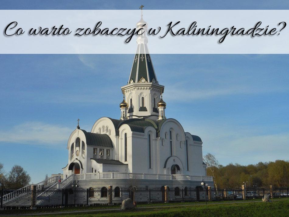 Co warto zobaczyć w Kaliningradzie