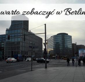 Co warto zobaczyć w Berlinie? [Podróżnicze ABC] Tylko sprawdzone miejsca