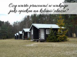 Czy warto pracować w wakacje jako opiekun na kolonii/obozie? To zależy czego oczekujesz