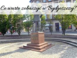 Co warto zobaczyć w Bydgoszczy? [Podróżnicze ABC] Sprawdzona lista atrakcji