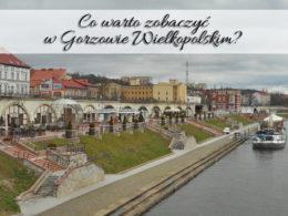 Co warto zobaczyć w Gorzowie Wielkopolskim? Jeden dzień w tym mieście