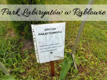 Park Labiryntów w Rąblowie. Czy warto się tam wybrać?