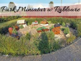Park Miniatur w Rąblowie. Robi wrażenie!