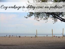 Czy wakacje to dobry czas na podróże?