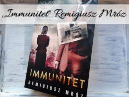 """,,Immunitet"""" Remigiusz Mróz. Czwarty tom prawniczej serii Remigiusza Mroza"""