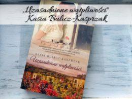 """,,Uzasadnione wątpliwości"""" Kasia Bulicz-Kasprzak. Zwieńczenie trylogii różanej"""