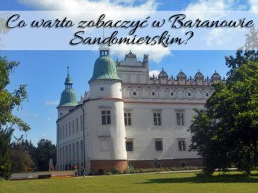 Co warto zobaczyć w Baranowie Sandomierskim? [Podróżnicze ABC] Na pewno pałac