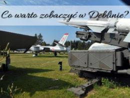 Co warto zobaczyć w Dęblinie? [Podróżnicze ABC] Samoloty, samoloty…