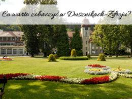 Co warto zobaczyć w Dusznikach-Zdroju? [Podróżnicze ABC] Gdzie warto wybrać się w okolicy?