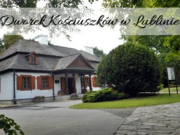 Dworek Kościuszków w Lublinie. Kup bilet łączony z Ogrodem Botanicznym