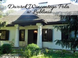 Dworek Wincentego Pola w Lublinie. Miejsce z duszą, warto tam zajrzeć
