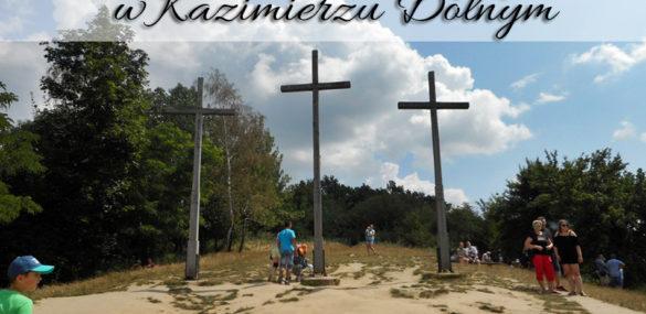 Góra Trzech Krzyży w Kazimierzu Dolnym. Warto się na nią wspiąć