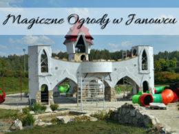 Magiczne Ogrody w Janowcu. Miejsce idealne nie tylko dla najmłodszych