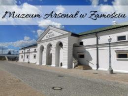 Muzeum Arsenał w Zamościu. Do zwiedzania aż trzy miejsca