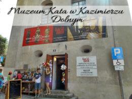 Muzeum Kata w Kazimierzu Dolnym. Za tę cenę już tam nie wrócimy