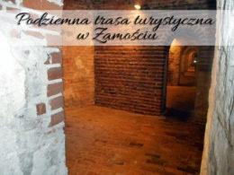 Podziemna trasa turystyczna w Zamościu. Wejdź też na taras widokowy