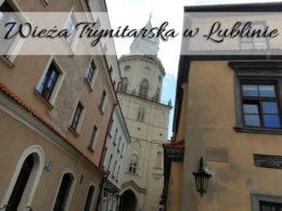 Wieża Trynitarska w Lublinie. Wspaniały widok na miasto