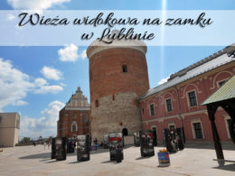 Wieża widokowa na zamku w Lublinie. Kolejna atrakcja lubelskiego zamku
