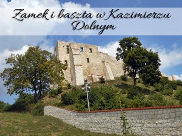 Zamek i baszta w Kazimierzu Dolnym. Warto tam wejść