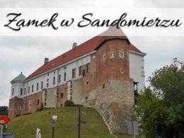 Zamek w Sandomierzu. Czy warto go zwiedzić?