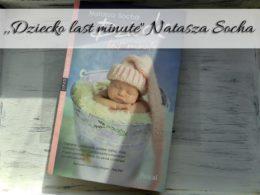 """,,Dziecko last minute"""" Natasza Socha. Drugi tom serii Matki czyli córki"""