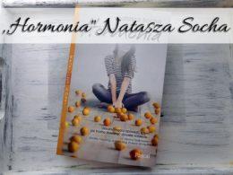 """,,Hormonia"""" Natasza Socha. Pierwszy tom serii Matki czyli córki"""