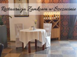 Restauracja Zamkowa w Szczecinie. Naprawdę pyszne jedzenie