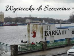 Wycieczka do Szczecina. Jeden dzień w tym mieście