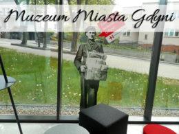 Muzeum Miasta Gdyni. Naprawdę warto je zwiedzić