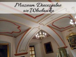 Muzeum Diecezjalne we Włocławku. Czy to miejsce tylko dla wielbicieli sztuki sakralnej?