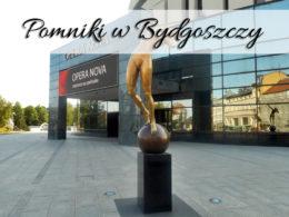 Pomniki w Bydgoszczy. Poznaj inną stronę miasta