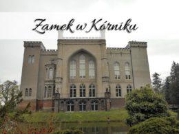 Zamek w Kórniku. Zajrzyj też do Wozowni i Arboretum