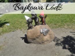 Bajkowa Łódź. Odwiedź wszystkie bajkowe figurki