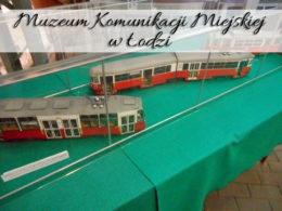 Muzeum Komunikacji Miejskiej w Łodzi. Mimo wszystko opłacało się tam dotrzeć