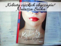 """,,Kobiety ciężkich obyczajów"""" Natasza Socha. Zwieńczenie serii Matki czyli córki"""