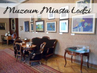 Muzeum Miasta Łodzi. Nie można narzekać na brak atrakcji