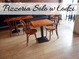 Restauracja Solo w Łodzi. Niestety, nie było tam zbyt smacznie…