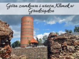 Góra zamkowa i wieża Klimek w Grudziądzu. Miejsce robi wrażenie!