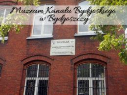 Muzeum Kanału Bydgoskiego w Bydgoszczy. Mało znana, ale ciekawa atrakcja