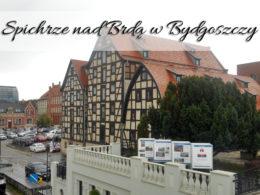 Spichrze nad Brdą w Bydgoszczy. Kolejna atrakcja na Wyspie Młyńskiej